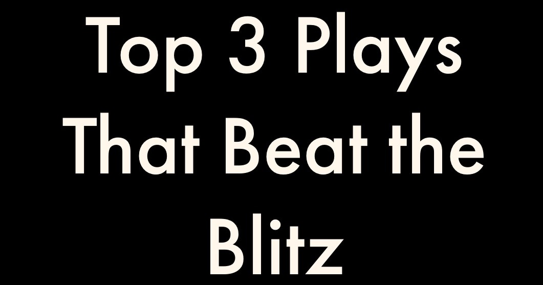 Top 3 Plays that Beat the Blitz