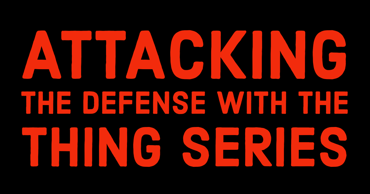 Attacking the Defense with the Thing Series